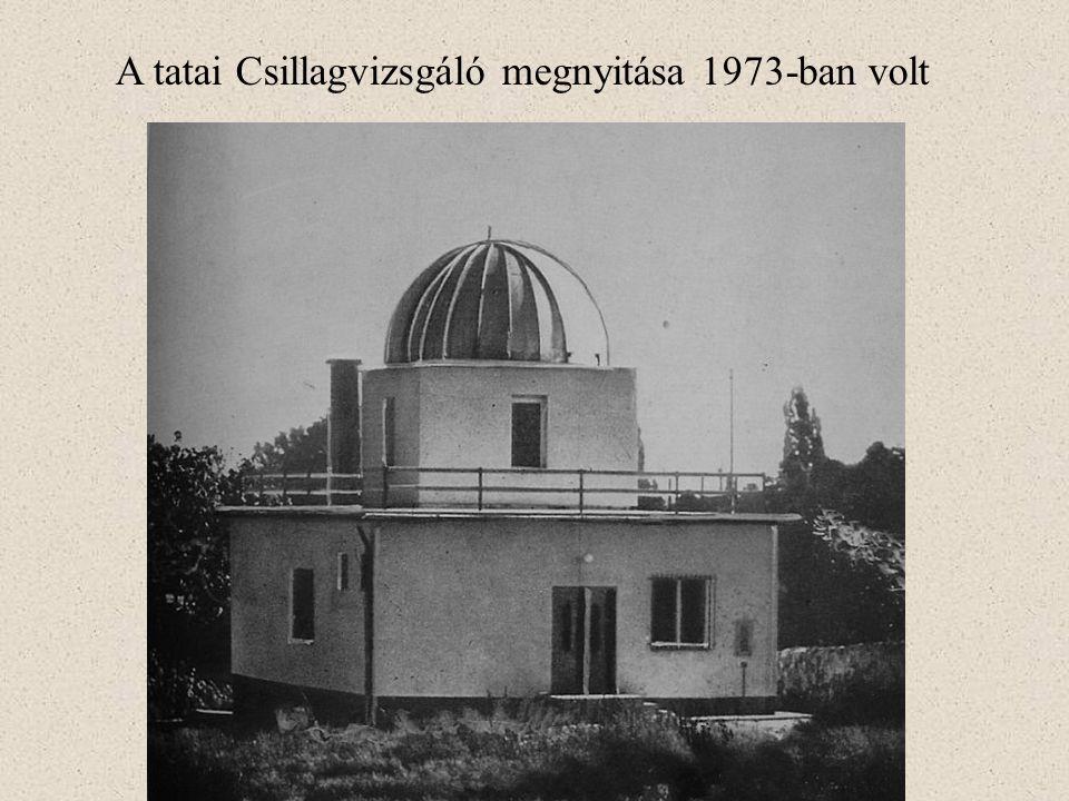 A tatai Csillagvizsgáló megnyitása 1973-ban volt