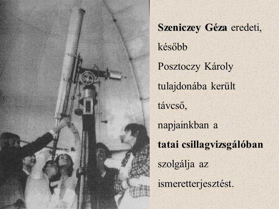Szeniczey Géza Szeniczey Géza eredeti, később Posztoczy Károly tulajdonába került távcső, napjainkban a tatai csillagvizsgálóban szolgálja az ismeretterjesztést.