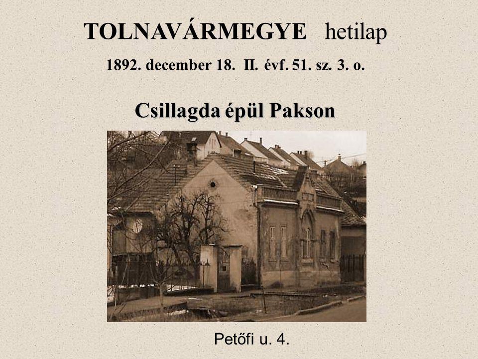 TOLNAVÁRMEGYE hetilap 1892. december 18. II. évf. 51. sz. 3. o. Csillagda épül Pakson Petőfi u. 4.