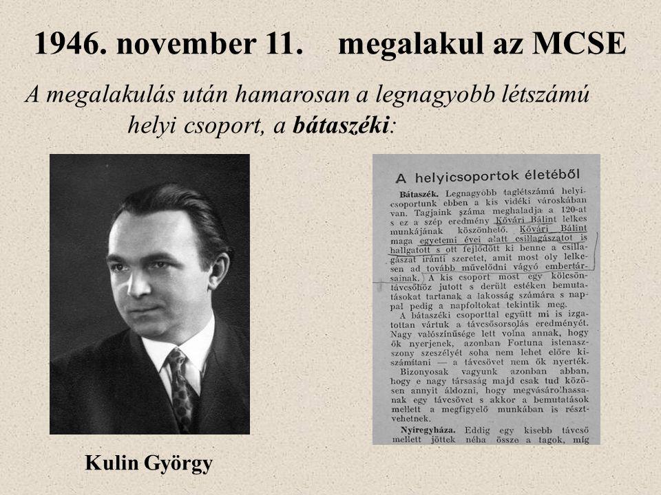 Kulin György 1946. november 11. megalakul az MCSE A megalakulás után hamarosan a legnagyobb létszámú helyi csoport, a bátaszéki: