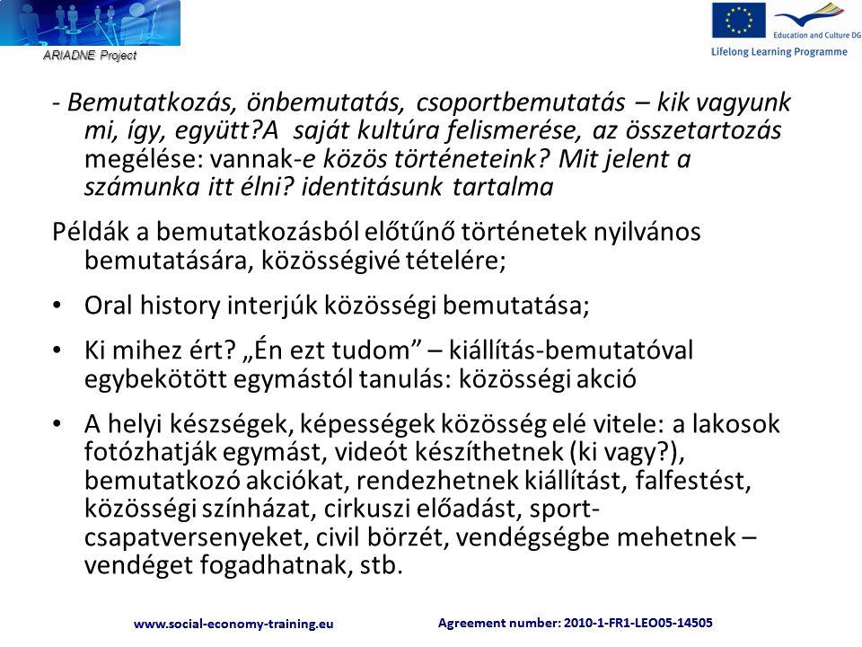 ARIADNE Project Agreement number: 2010-1-FR1-LEO05-14505 www.social-economy-training.eu Agreement number: 2010-1-FR1-LEO05-14505 www.social-economy-training.eu - Bemutatkozás, önbemutatás, csoportbemutatás – kik vagyunk mi, így, együtt A saját kultúra felismerése, az összetartozás megélése: vannak-e közös történeteink.
