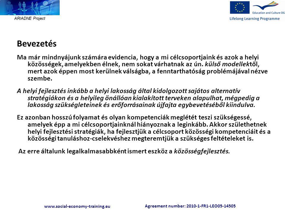 Agreement number: 2010-1-FR1-LEO05-14505 www.social-economy-training.eu ARIADNE Project Előadásom témái, felépítése Előadásomban arra törekszem, hogy bemutassam a közösségi kompetenciák és készségek elérésének néhány lehetséges közösségfejlesztési módját.
