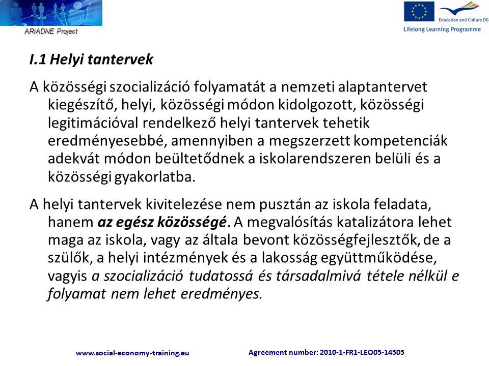 ARIADNE Project Agreement number: 2010-1-FR1-LEO05-14505 www.social-economy-training.eu Agreement number: 2010-1-FR1-LEO05-14505 www.social-economy-training.eu - Bemutatkozás, önbemutatás, csoportbemutatás – kik vagyunk mi, így, együtt?A saját kultúra felismerése, az összetartozás megélése: vannak-e közös történeteink.