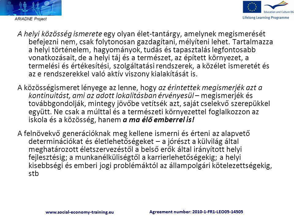 """ARIADNE Project Agreement number: 2010-1-FR1-LEO05-14505 www.social-economy-training.eu Agreement number: 2010-1-FR1-LEO05-14505 www.social-economy-training.eu 2.2 Táguló világok - viszonyítási pontok keresése """"Kihez képest vagyok az, aki? Paradoxon, de a kommunikációs forradalom korában a deprivált közösségek meglehetősen zártan élnek, kevés a kapcsolatuk a külvilággal, s így kevéssé tudják viszonyítani magukat másokhoz és felismerni sajátosságaikat."""