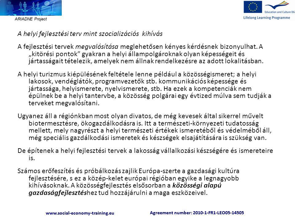 ARIADNE Project Agreement number: 2010-1-FR1-LEO05-14505 www.social-economy-training.eu Agreement number: 2010-1-FR1-LEO05-14505 www.social-economy-training.eu A helyi fejlesztési terv mint szocializációs kihívás A fejlesztési tervek megvalósítása meglehetősen kényes kérdésnek bizonyulhat.