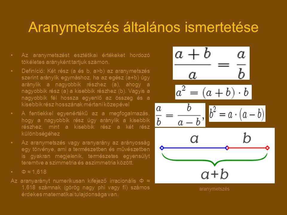 Aranymetszés általános ismertetése Az aranymetszést esztétikai értékeket hordozó tökéletes arányként tartjuk számon. Definíció: Két rész (a és b, a>b)