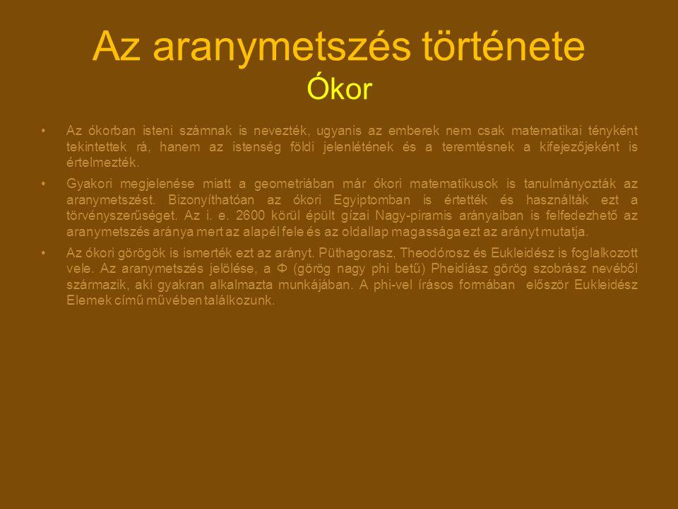 Az aranymetszés története folytatás Mint a korábbiakban láttuk, az aranymetszés a görögök számára sem volt ismeretlen, s az indiaiak is foglalkoztak vele.