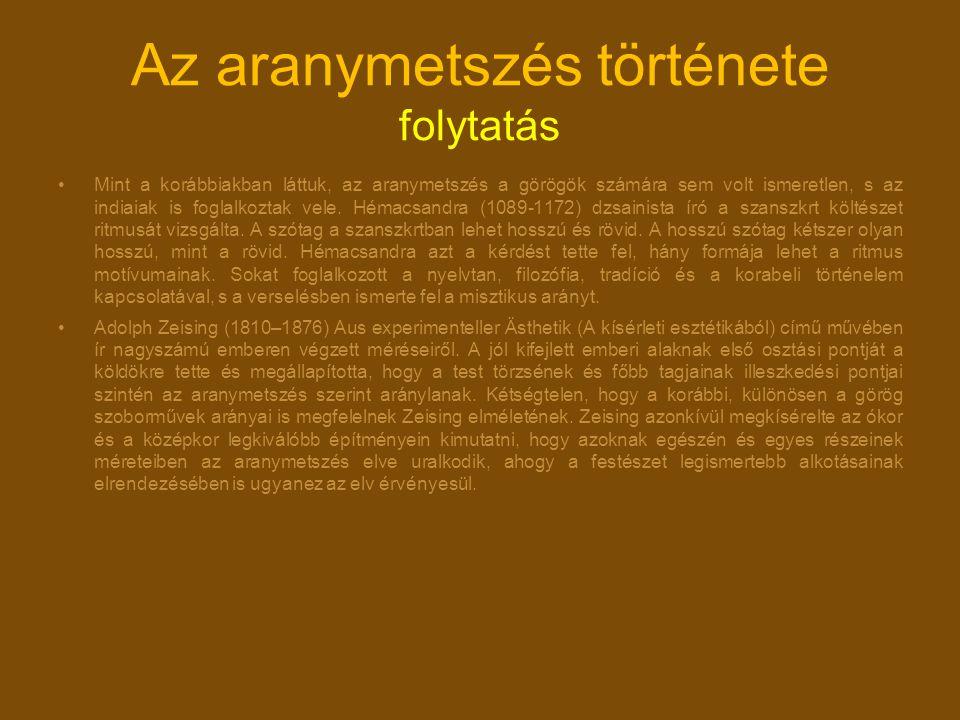Az aranymetszés története folytatás Mint a korábbiakban láttuk, az aranymetszés a görögök számára sem volt ismeretlen, s az indiaiak is foglalkoztak v