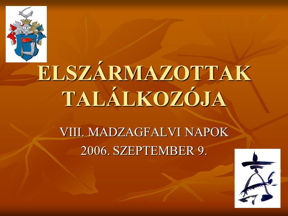 ELSZÁRMAZOTTAK TALÁLKOZÓJA VIII. MADZAGFALVI NAPOK 2006. SZEPTEMBER 9.