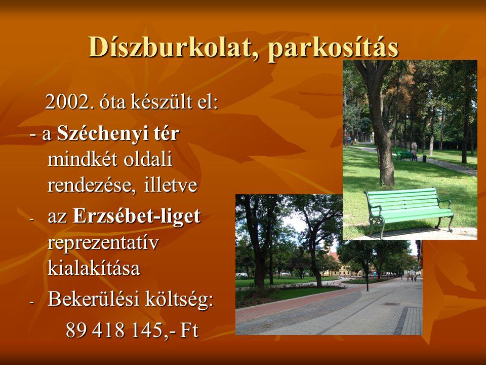 Díszburkolat, parkosítás 2002. óta készült el: - a Széchenyi tér mindkét oldali rendezése, illetve - az Erzsébet-liget reprezentatív kialakítása - Bek