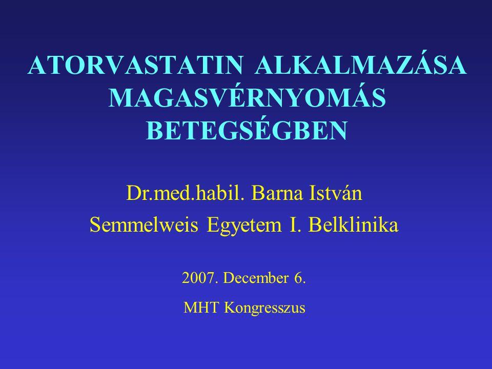 ATORVASTATIN ALKALMAZÁSA MAGASVÉRNYOMÁS BETEGSÉGBEN Dr.med.habil. Barna István Semmelweis Egyetem I. Belklinika 2007. December 6. MHT Kongresszus