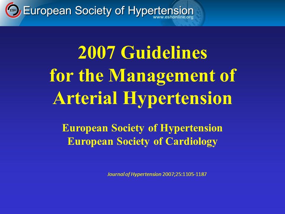 2007 Guidelines for the Management of Arterial Hypertension Journal of Hypertension 2007;25:1105-1187 European Society of Hypertension European Societ