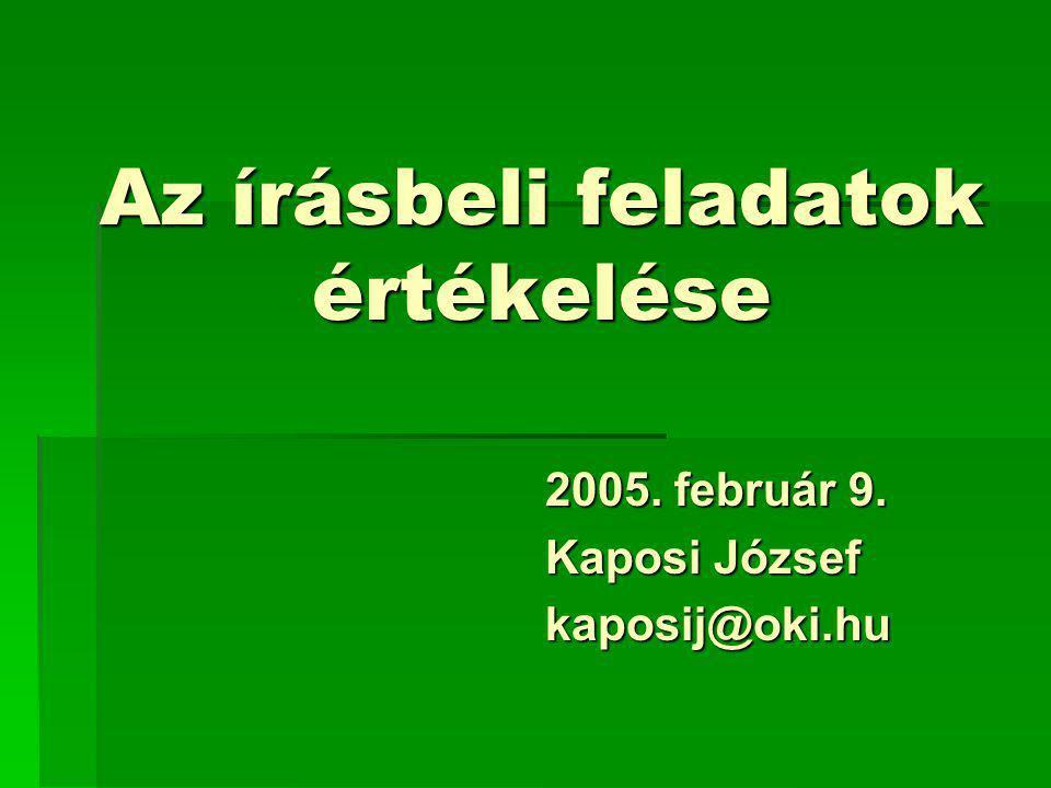 Az írásbeli feladatok értékelése 2005. február 9. Kaposi József kaposij@oki.hu