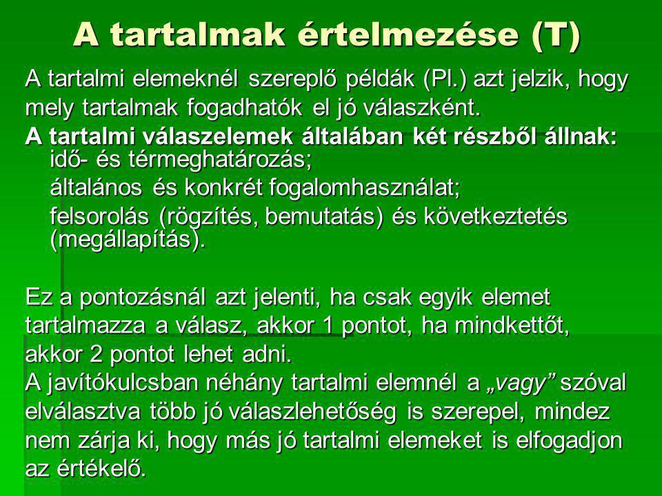 A tartalmak értelmezése (T) A tartalmi elemeknél szereplő példák (Pl.) azt jelzik, hogy mely tartalmak fogadhatók el jó válaszként. A tartalmi válasze