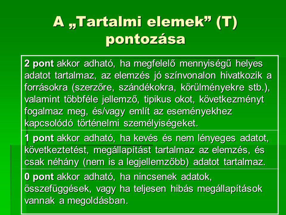 """A """"Tartalmi elemek"""" (T) pontozása 2 pont akkor adható, ha megfelelő mennyiségű helyes adatot tartalmaz, az elemzés jó színvonalon hivatkozik a forráso"""