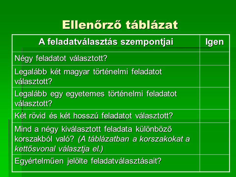 Ellenőrző táblázat A feladatválasztás szempontjai Igen Négy feladatot választott? Legalább két magyar történelmi feladatot választott? Legalább egy eg