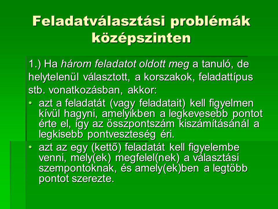 Feladatválasztási problémák középszinten 1.) Ha három feladatot oldott meg a tanuló, de helytelenül választott, a korszakok, feladattípus stb. vonatko