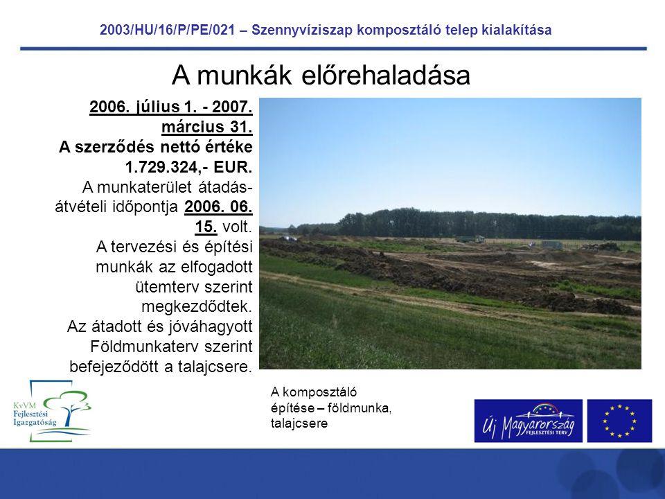 2003/HU/16/P/PE/021 – Szennyvíziszap komposztáló telep kialakítása A munkák előrehaladása 2006.