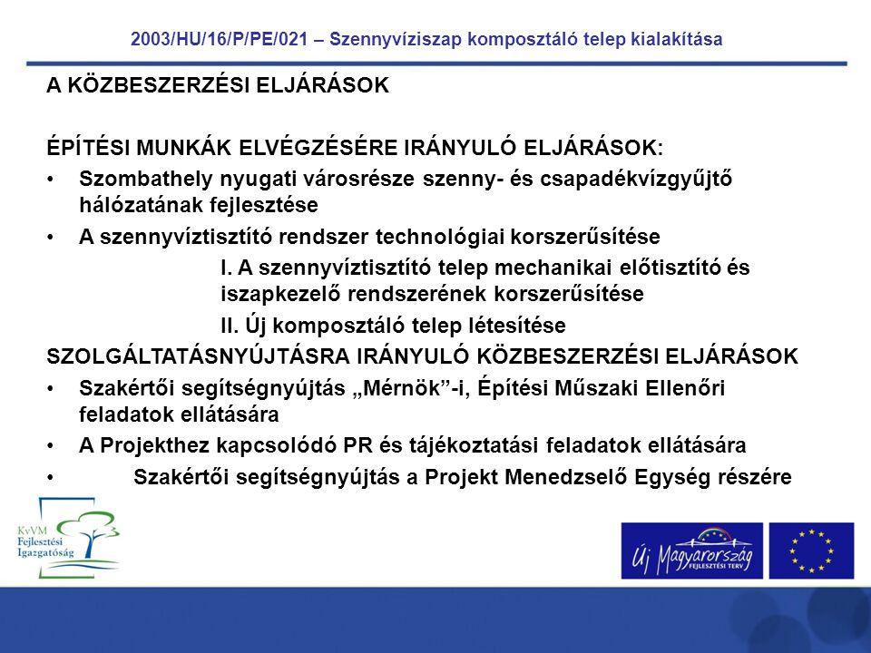 2003/HU/16/P/PE/021 – Szennyvíziszap komposztáló telep kialakítása A KÖZBESZERZÉSI ELJÁRÁSOK ÉPÍTÉSI MUNKÁK ELVÉGZÉSÉRE IRÁNYULÓ ELJÁRÁSOK: Szombathely nyugati városrésze szenny- és csapadékvízgyűjtő hálózatának fejlesztése A szennyvíztisztító rendszer technológiai korszerűsítése I.