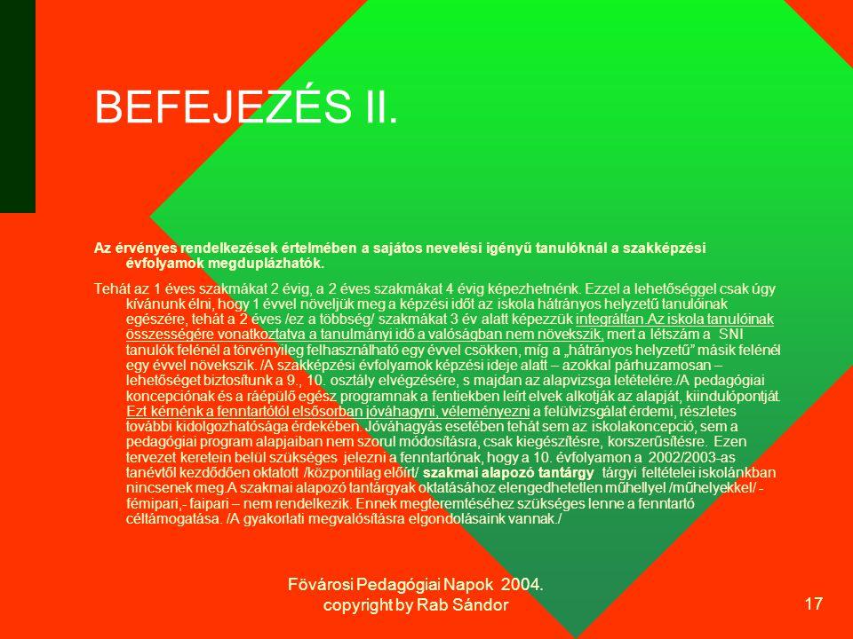 Fövárosi Pedagógiai Napok 2004. copyright by Rab Sándor 17 BEFEJEZÉS II.
