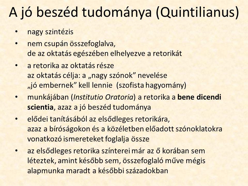 A jó beszéd tudománya (Quintilianus) nagy szintézis nem csupán összefoglalva, de az oktatás egészében elhelyezve a retorikát a retorika az oktatás rés