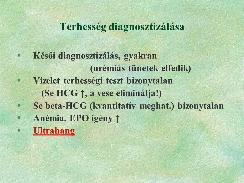 Terhesség diagnosztizálása §Késői diagnosztizálás, gyakran (urémiás tünetek elfedik) §Vizelet terhességi teszt bizonytalan (Se HCG ↑, a vese eliminálja!) §Se beta-HCG (kvantitatív meghat.) bizonytalan §Anémia, EPO igény ↑ §Ultrahang