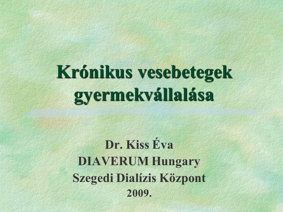 Krónikus vesebetegek gyermekvállalása Dr. Kiss Éva DIAVERUM Hungary Szegedi Dialízis Központ 2009.