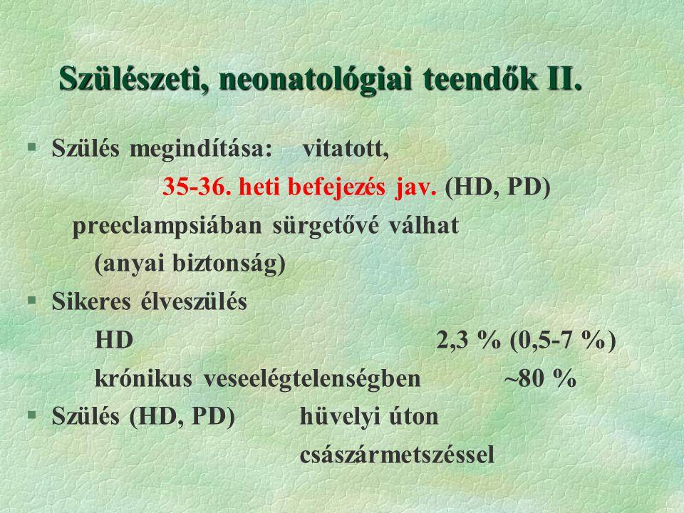 Szülészeti, neonatológiai teendők II.§Szülés megindítása: vitatott, 35-36.