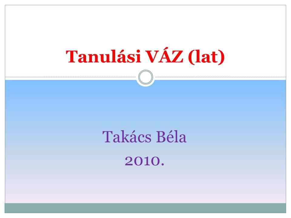 Takács Béla 2010. Tanulási VÁZ (lat)