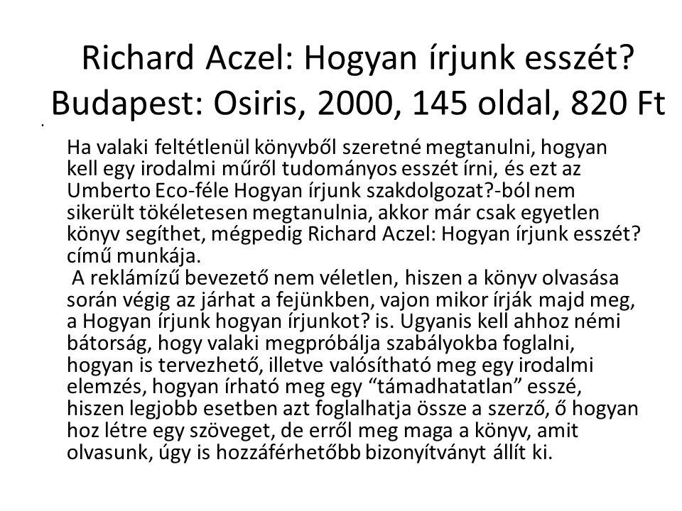 Richard Aczel: Hogyan írjunk esszét? Budapest: Osiris, 2000, 145 oldal, 820 Ft Ha valaki feltétlenül könyvből szeretné megtanulni, hogyan kell egy iro