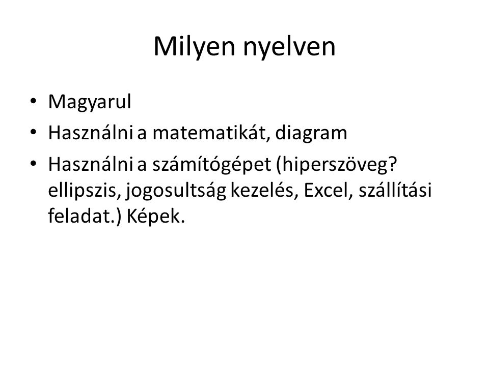 Milyen nyelven Magyarul Használni a matematikát, diagram Használni a számítógépet (hiperszöveg.