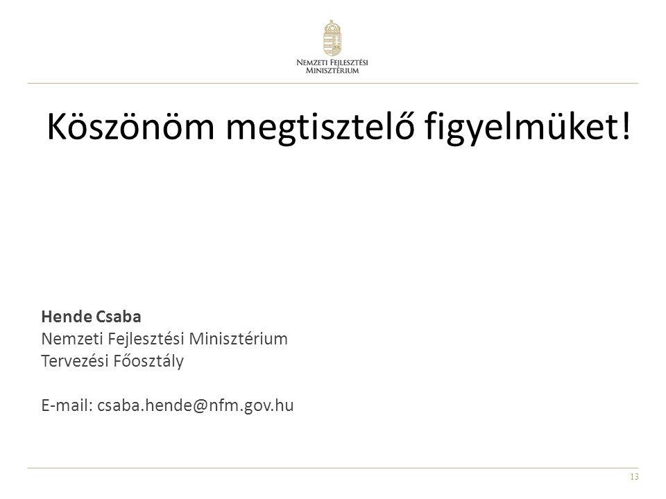 13 Hende Csaba Nemzeti Fejlesztési Minisztérium Tervezési Főosztály E-mail: csaba.hende@nfm.gov.hu Köszönöm megtisztelő figyelmüket!