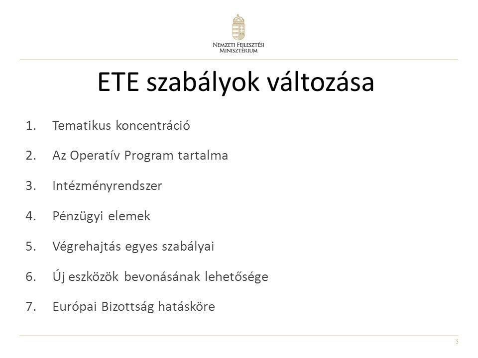 5 ETE szabályok változása 1.Tematikus koncentráció 2.Az Operatív Program tartalma 3.Intézményrendszer 4.Pénzügyi elemek 5.Végrehajtás egyes szabályai