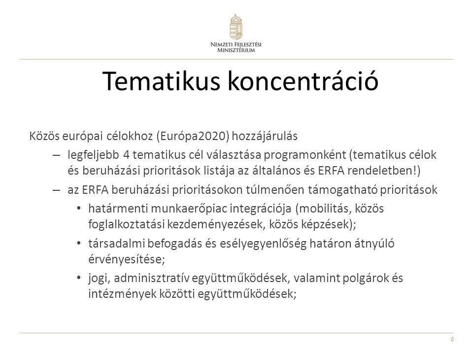 6 Tematikus koncentráció Közös európai célokhoz (Európa2020) hozzájárulás – legfeljebb 4 tematikus cél választása programonként (tematikus célok és be