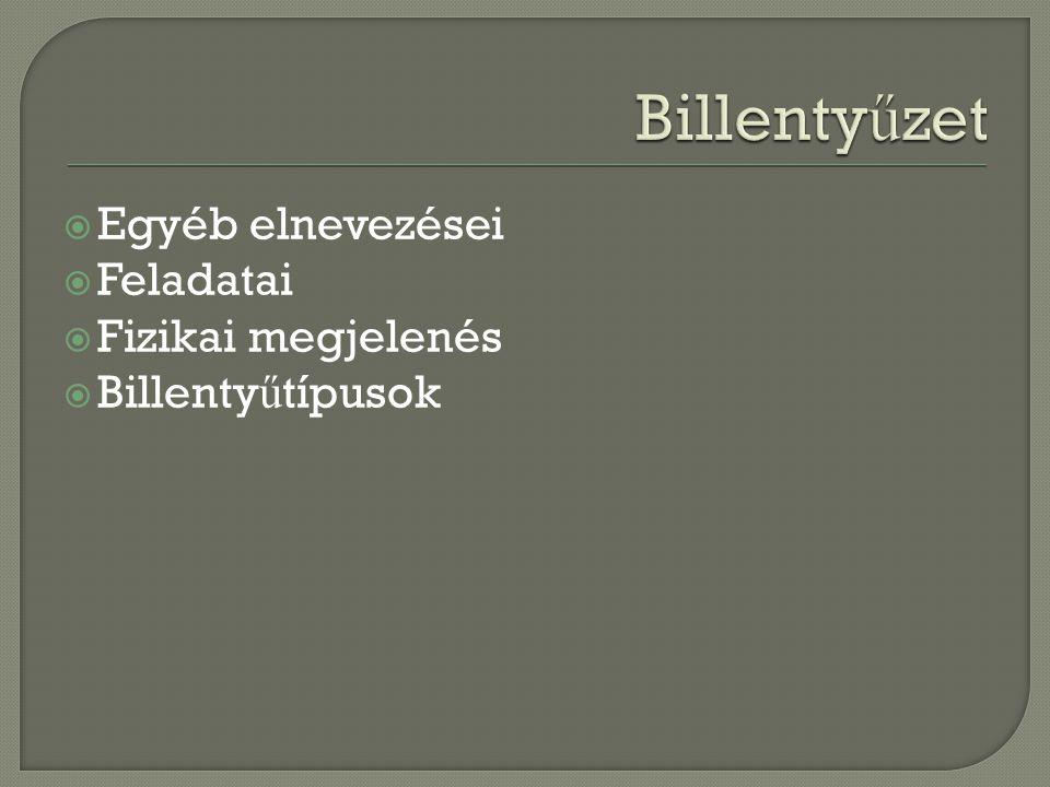  Egyéb elnevezései  Feladatai  Fizikai megjelenés  Billenty ű típusok