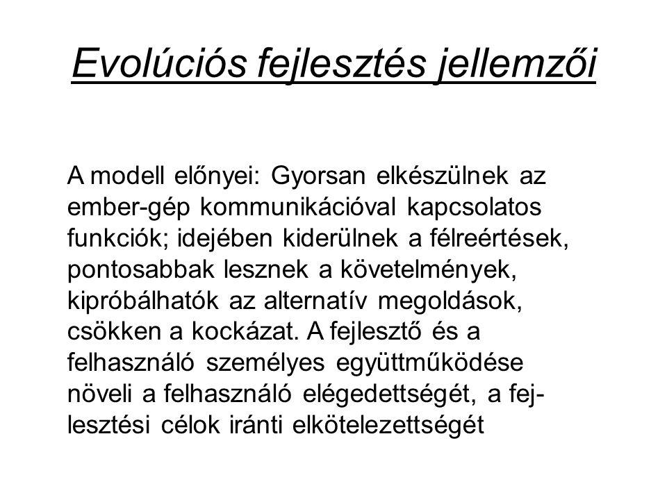 Evolúciós fejlesztés jellemzői A modell előnyei: Gyorsan elkészülnek az ember-gép kommunikációval kapcsolatos funkciók; idejében kiderülnek a félreért