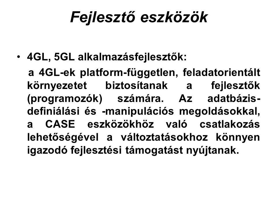 Fejlesztő eszközök 4GL, 5GL alkalmazásfejlesztők: a 4GL-ek platform-független, feladatorientált környezetet biztosítanak a fejlesztők (programozók) sz