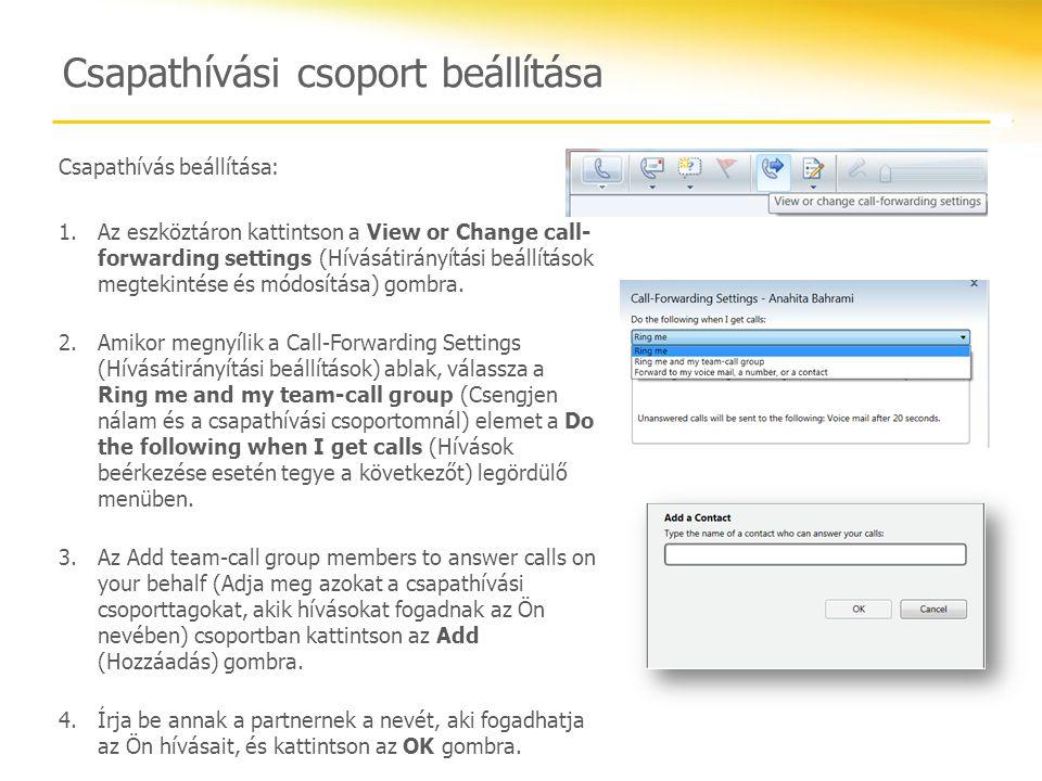 Csapathívási csoport beállítása Csapathívás beállítása: 1.Az eszköztáron kattintson a View or Change call- forwarding settings (Hívásátirányítási beál