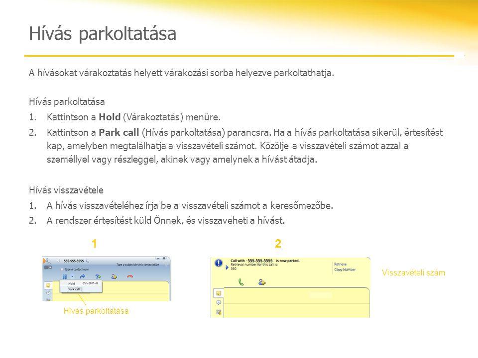 Hívás parkoltatása A hívásokat várakoztatás helyett várakozási sorba helyezve parkoltathatja. Hívás parkoltatása 1.Kattintson a Hold (Várakoztatás) me