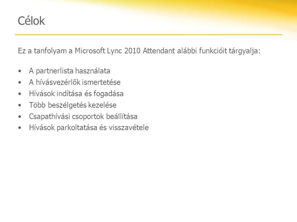 Célok Ez a tanfolyam a Microsoft Lync 2010 Attendant alábbi funkcióit tárgyalja: A partnerlista használata A hívásvezérlők ismertetése Hívások indítás
