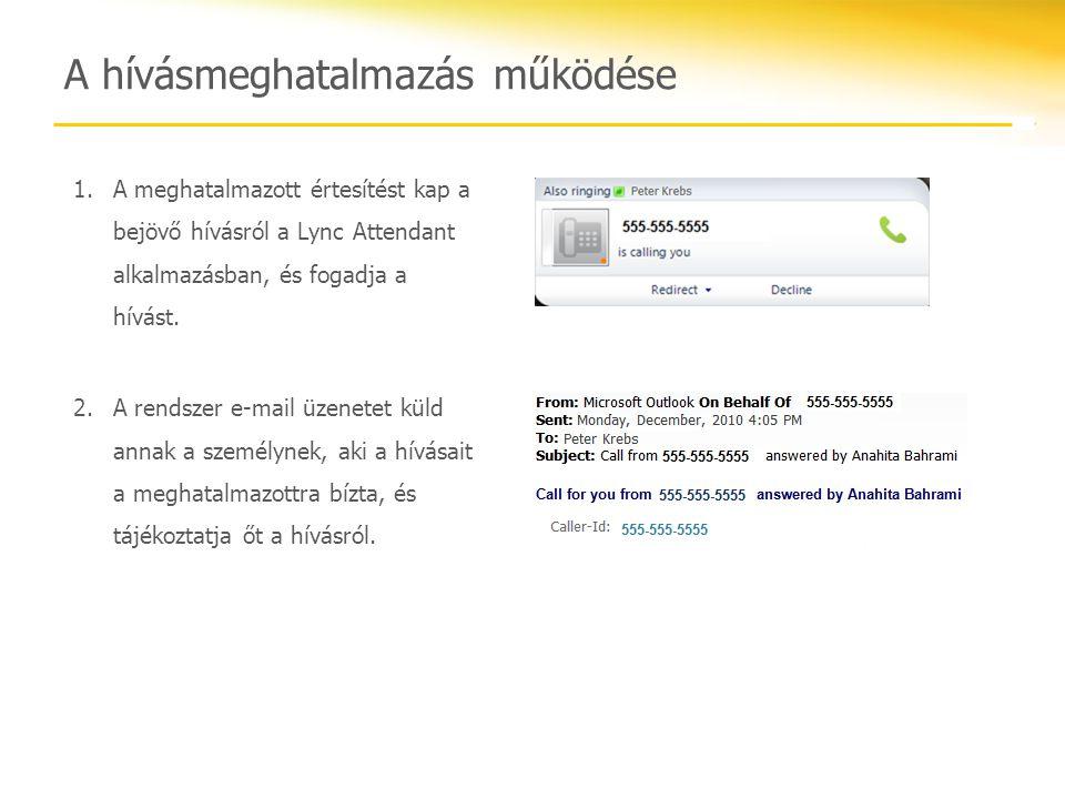 A hívásmeghatalmazás működése 1.A meghatalmazott értesítést kap a bejövő hívásról a Lync Attendant alkalmazásban, és fogadja a hívást. 2.A rendszer e-