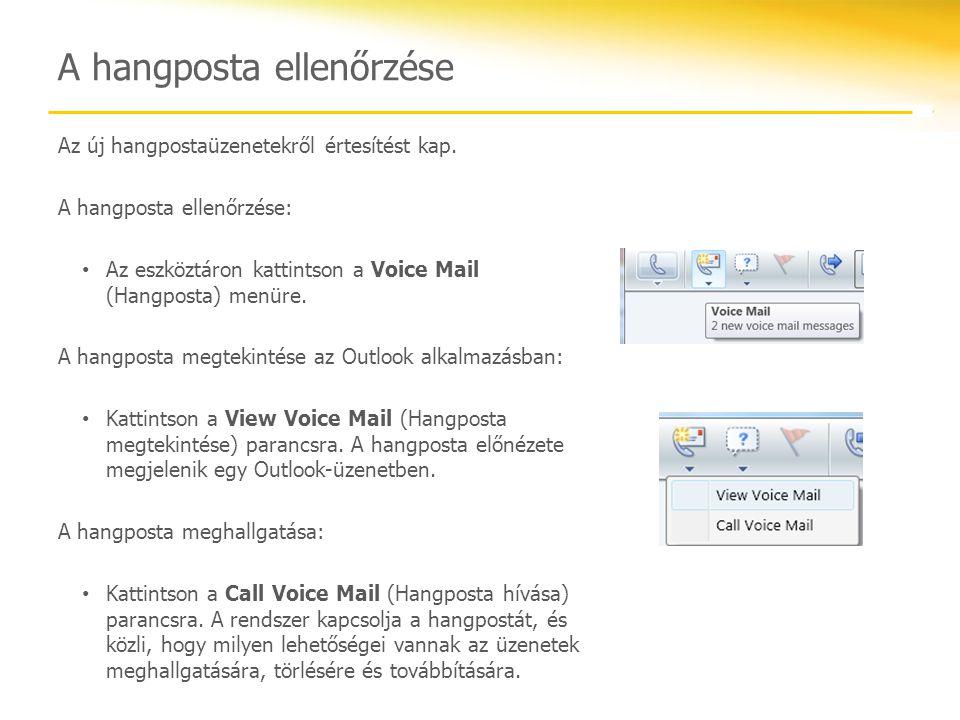 A hangposta ellenőrzése Az új hangpostaüzenetekről értesítést kap. A hangposta ellenőrzése: Az eszköztáron kattintson a Voice Mail (Hangposta) menüre.