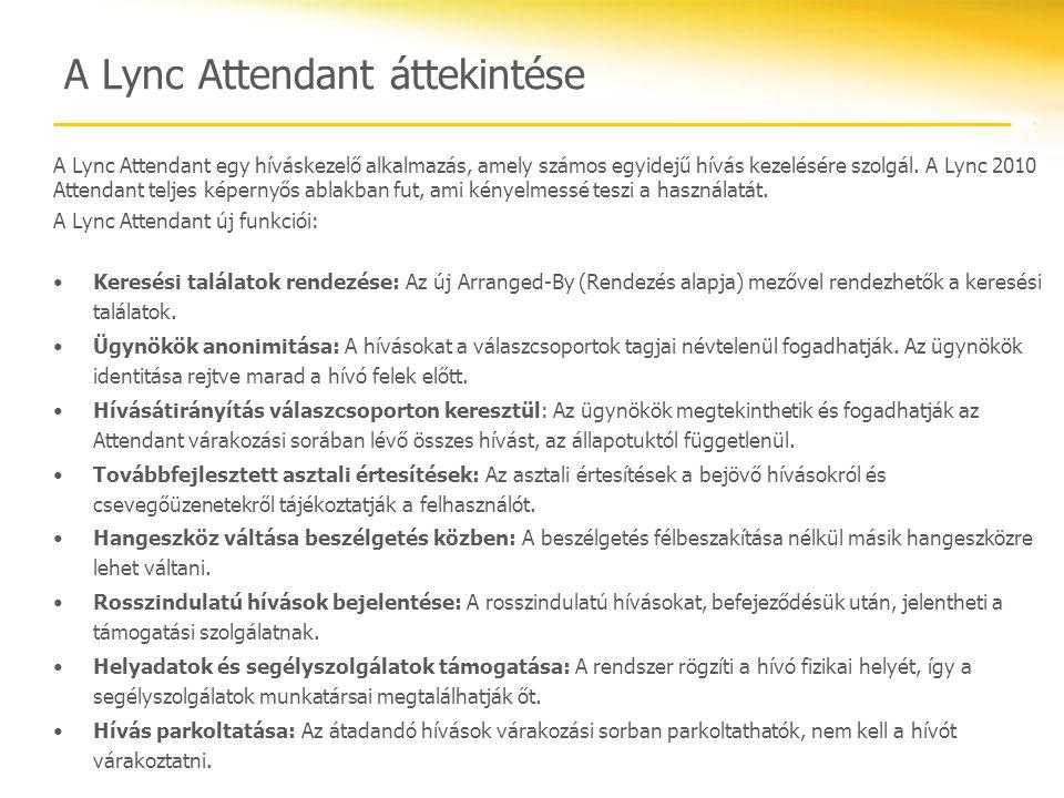 A Lync Attendant áttekintése A Lync Attendant egy híváskezelő alkalmazás, amely számos egyidejű hívás kezelésére szolgál. A Lync 2010 Attendant teljes