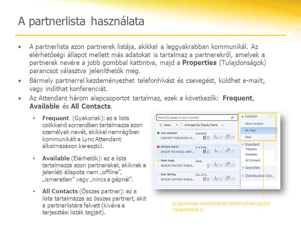 A partnerlista használata A partnerlista azon partnerek listája, akikkel a leggyakrabban kommunikál. Az elérhetőségi állapot mellett más adatokat is t