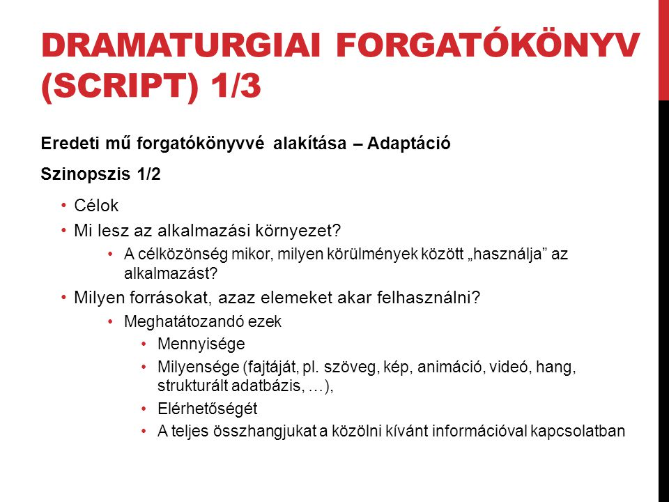 DRAMATURGIAI FORGATÓKÖNYV (SCRIPT) 1/3 Eredeti mű forgatókönyvvé alakítása – Adaptáció Szinopszis 1/2 Célok Mi lesz az alkalmazási környezet.