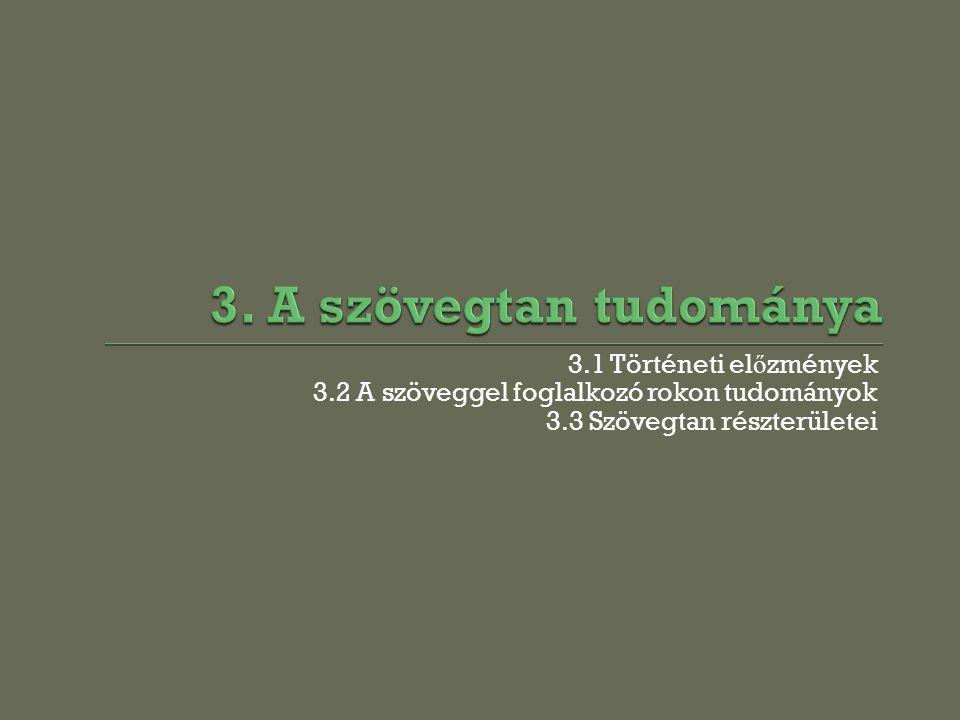 3.1 Történeti el ő zmények 3.2 A szöveggel foglalkozó rokon tudományok 3.3 Szövegtan részterületei
