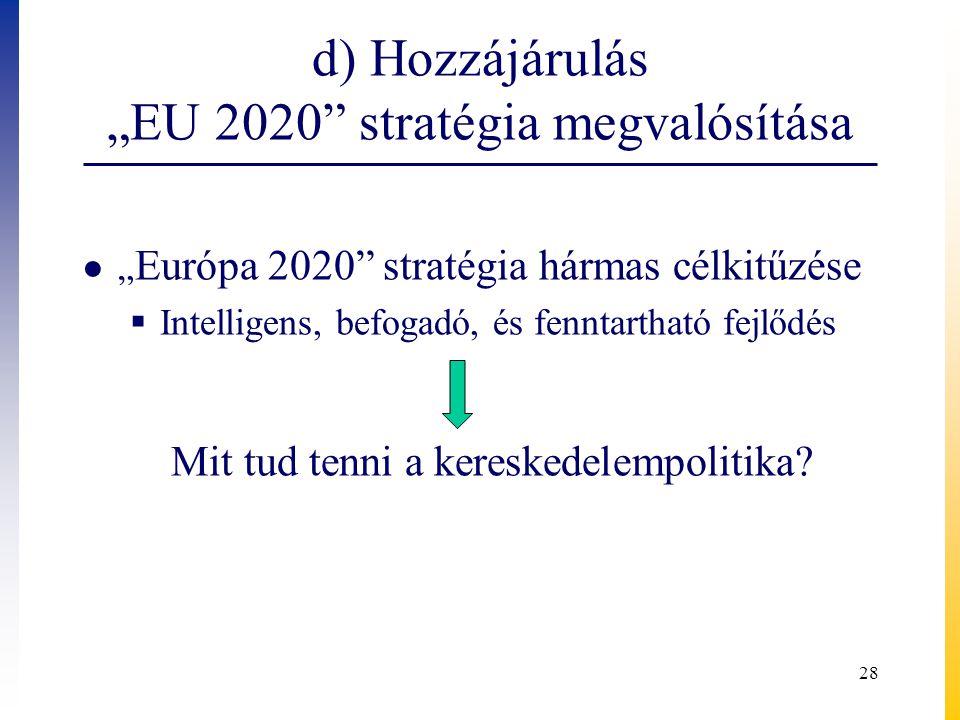"""d) Hozzájárulás """"EU 2020"""" stratégia megvalósítása ● """" Európa 2020"""" stratégia hármas célkitűzése  Intelligens, befogadó, és fenntartható fejlődés Mit"""