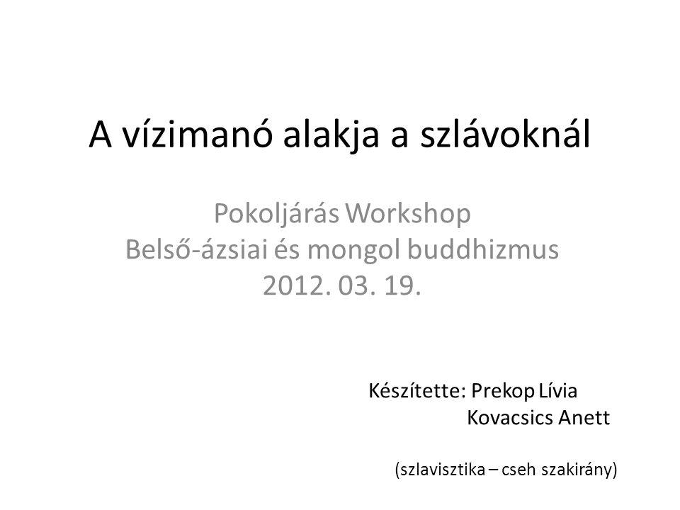 Tartalom A vízimanó alakjának elhelyezése a cseh mitológiában A vízimanó jellemzői A vízimanó kinézete A vízimanó alakjának ábrázolása a szépirodalomban Összehasonlítás: a cseh és a szlovén romantikában betöltött szerep 2