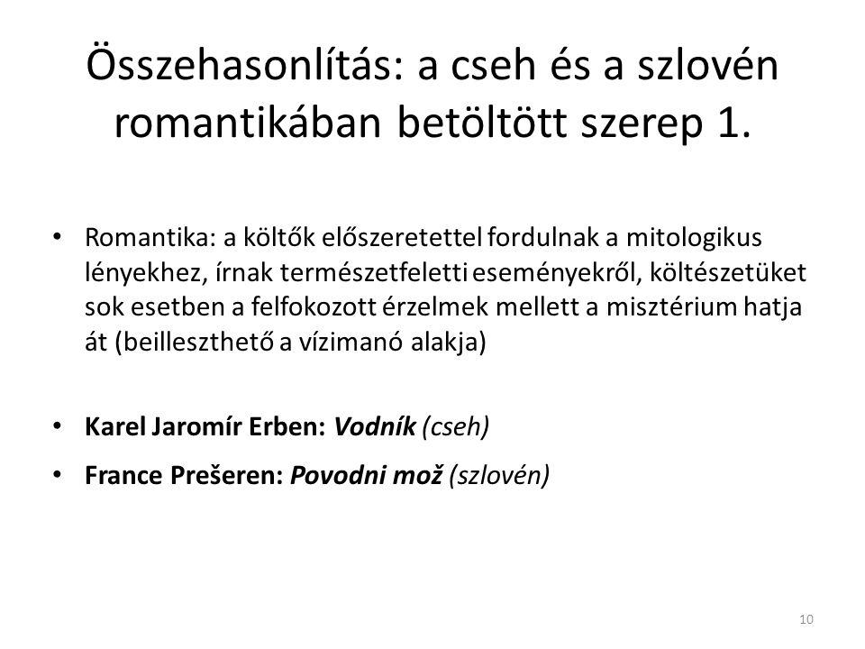 Összehasonlítás: a cseh és a szlovén romantikában betöltött szerep 1. Romantika: a költők előszeretettel fordulnak a mitologikus lényekhez, írnak term