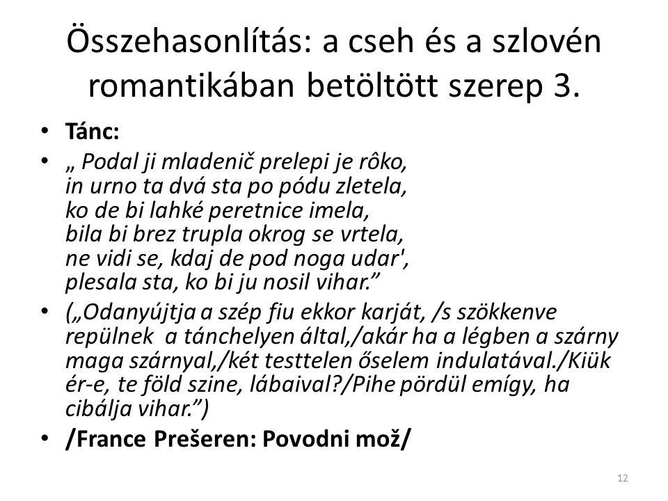 """Összehasonlítás: a cseh és a szlovén romantikában betöltött szerep 3. Tánc: """" Podal ji mladenič prelepi je rôko, in urno ta dvá sta po pódu zletela, k"""